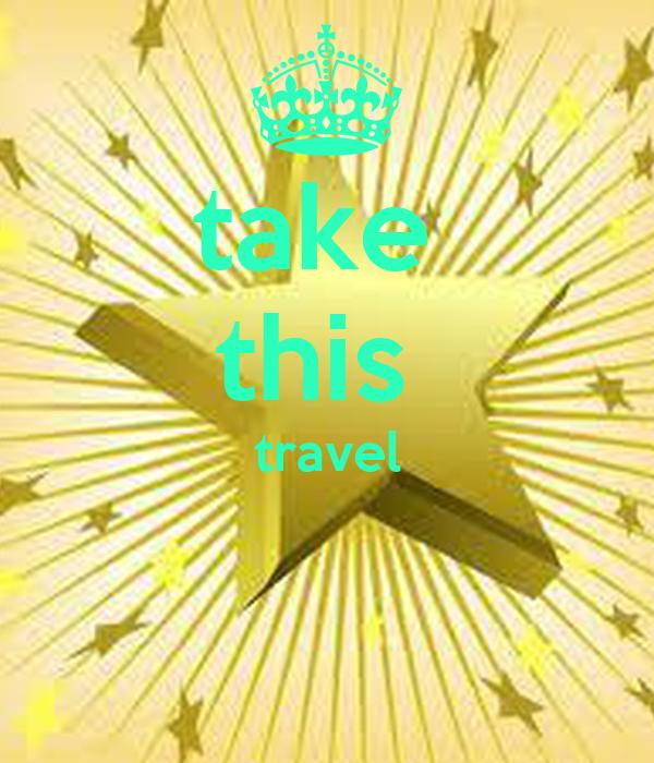 take  this  travel