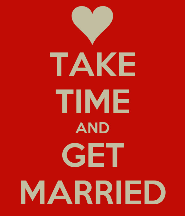 TAKE TIME AND GET MARRIED