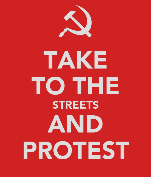 TAKE TO THE STREETS AND PROTEST