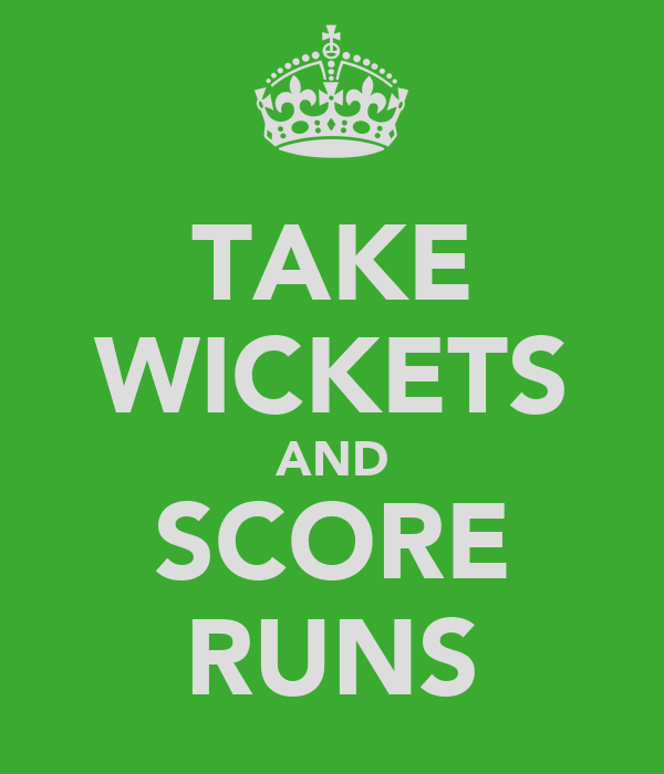 TAKE WICKETS AND SCORE RUNS