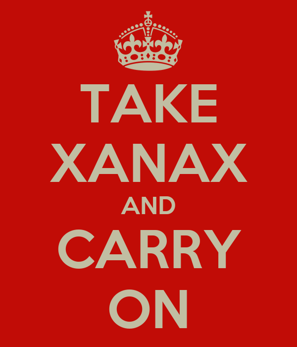 TAKE XANAX AND CARRY ON