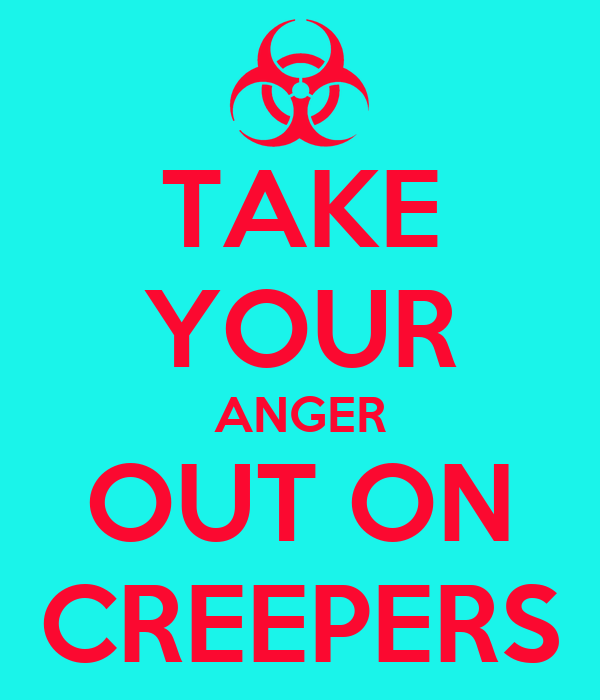 TAKE YOUR ANGER OUT ON CREEPERS