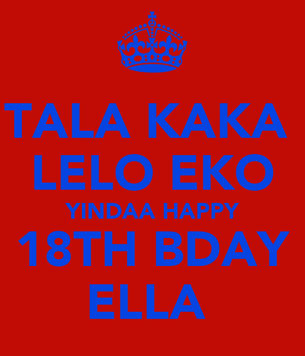 TALA KAKA  LELO EKO YINDAA HAPPY 18TH BDAY ELLA