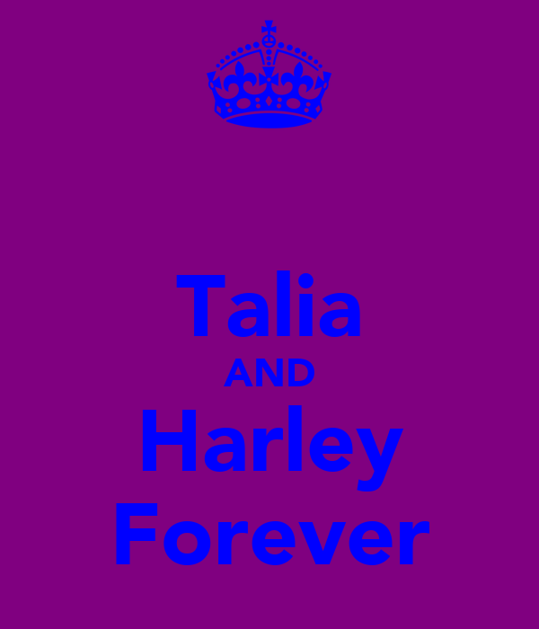 ♡Talia♡ AND ♡Harley♡ Forever