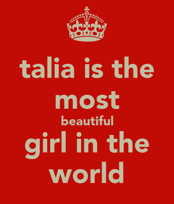 talia is the most beautiful girl in the world