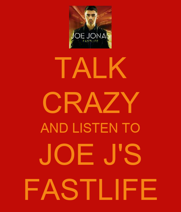 TALK CRAZY AND LISTEN TO JOE J'S FASTLIFE