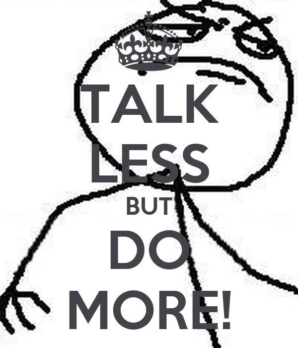 TALK LESS BUT DO MORE!
