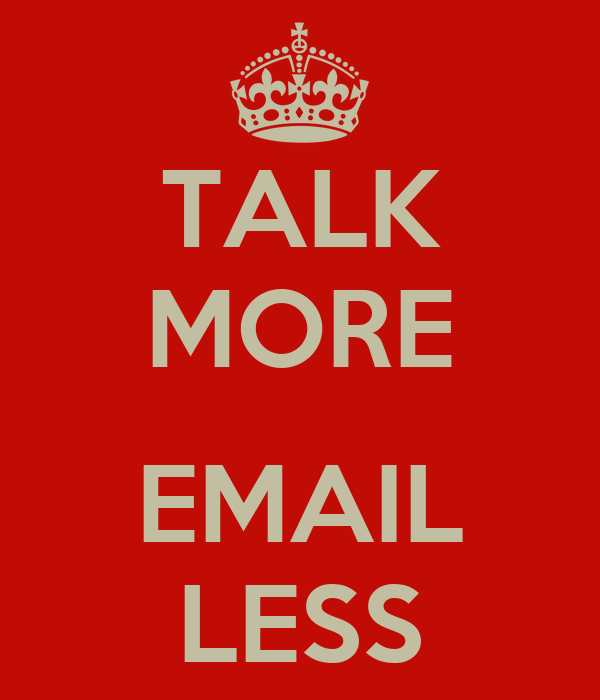 TALK MORE   EMAIL LESS