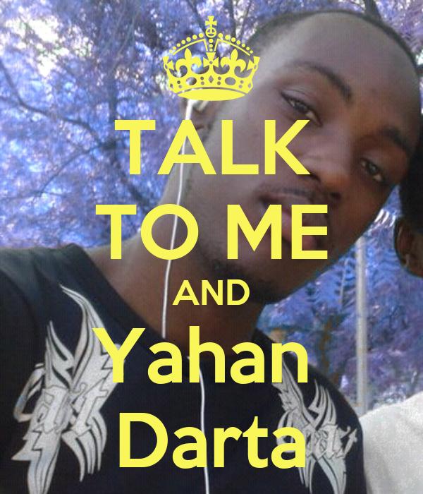 TALK TO ME AND Yahan  Darta