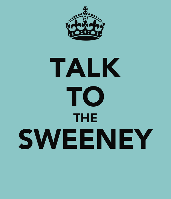TALK TO THE SWEENEY