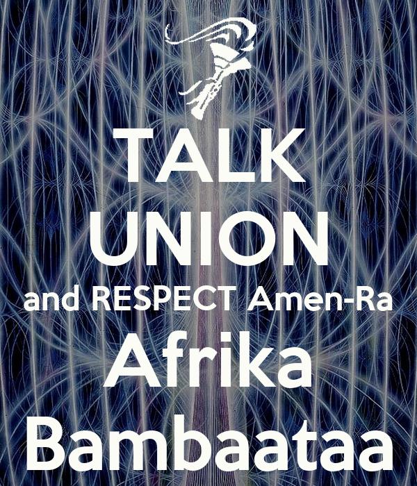 TALK UNION and RESPECT Amen-Ra Afrika Bambaataa