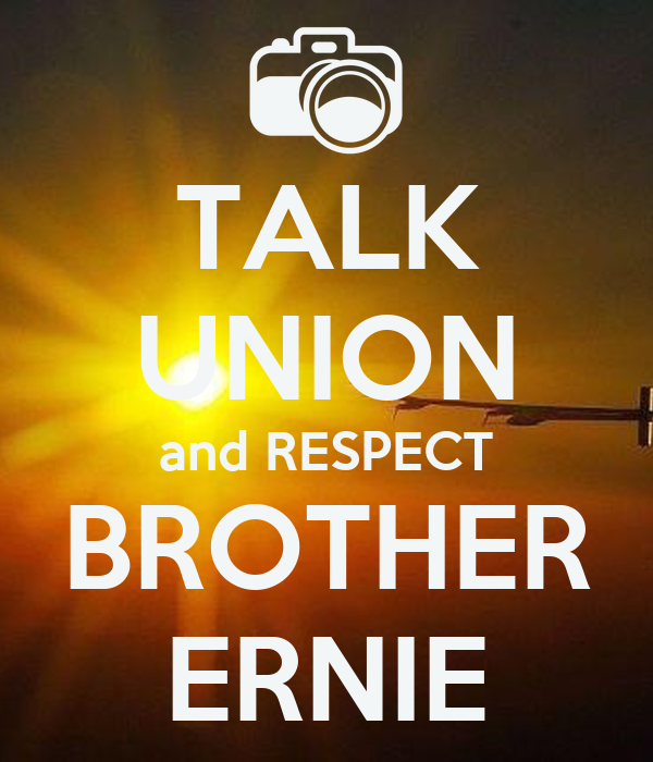 TALK UNION and RESPECT BROTHER ERNIE