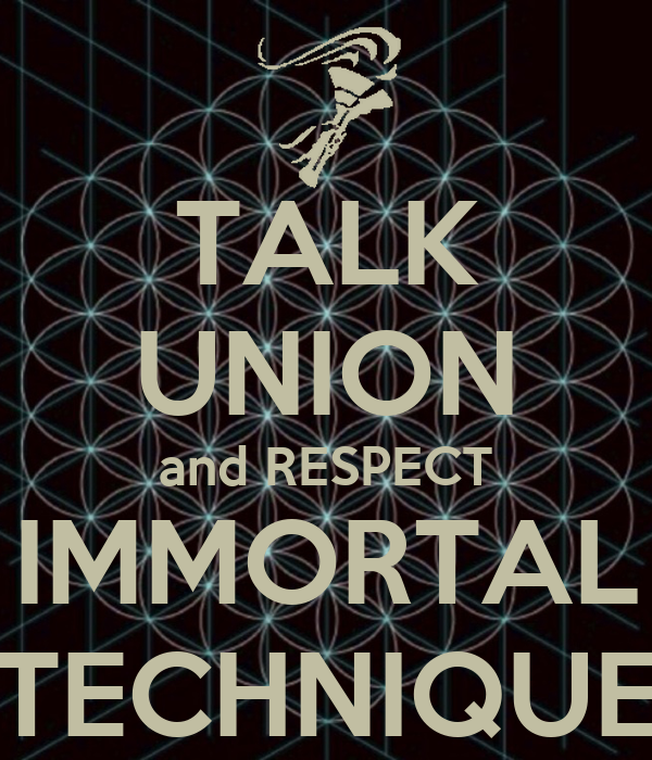 TALK UNION and RESPECT IMMORTAL TECHNIQUE