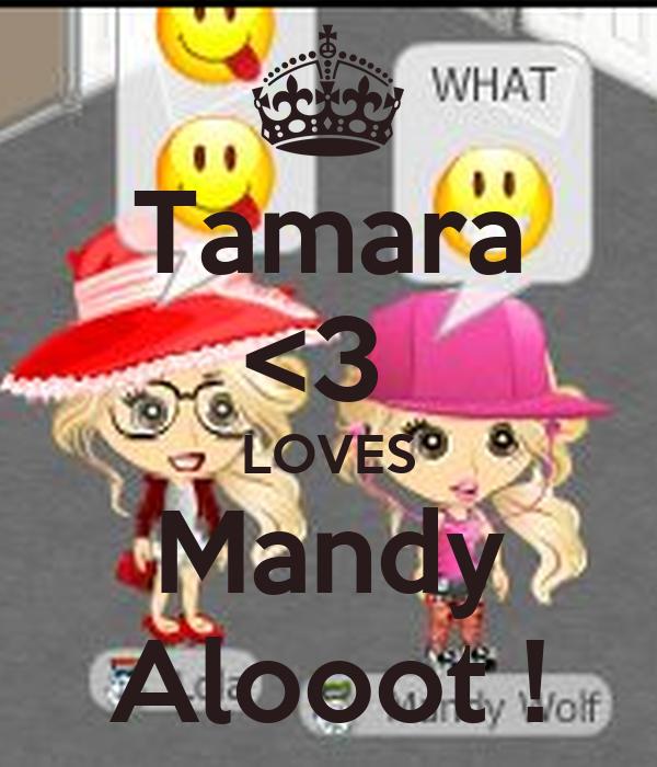 Tamara <3  LOVES Mandy Alooot !