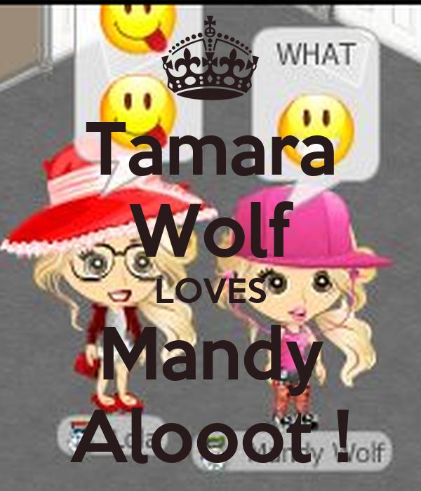 Tamara Wolf LOVES Mandy Alooot !