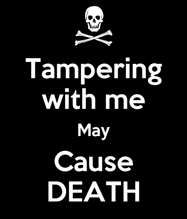 Tampering with me May Cause DEATH