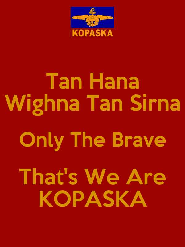 Tan Hana Wighna Tan Sirna Only The Brave That's We Are KOPASKA