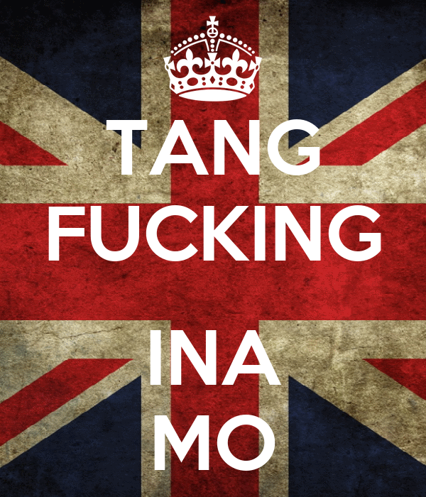 TANG FUCKING  INA MO