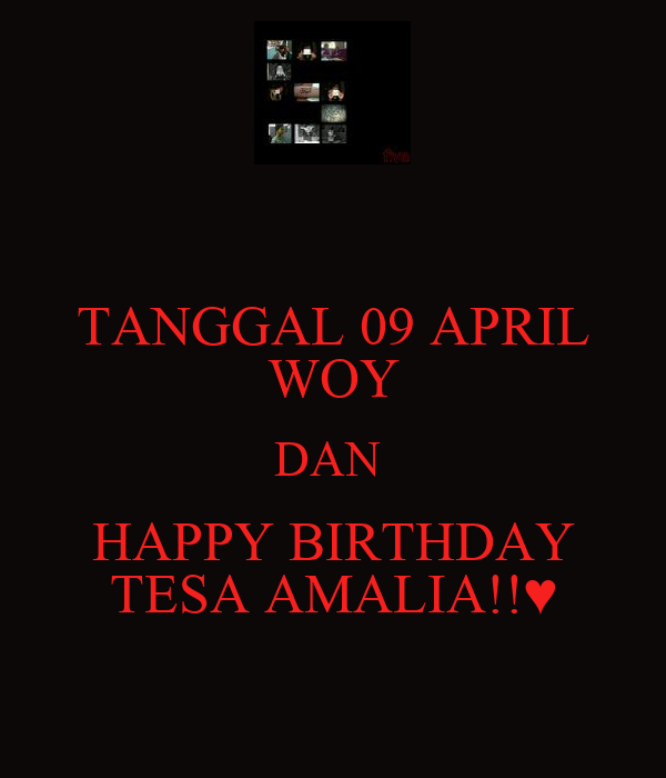 TANGGAL 09 APRIL WOY DAN  HAPPY BIRTHDAY TESA AMALIA!!♥