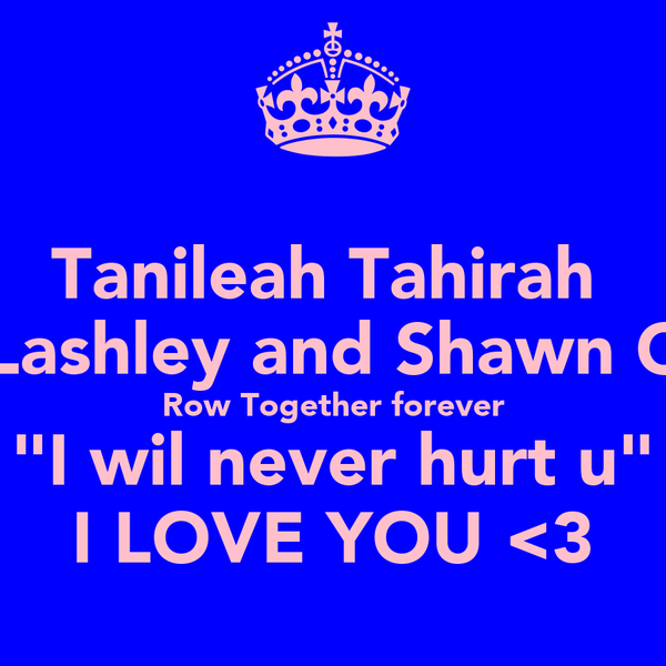 "Tanileah Tahirah  Lashley and Shawn C Row Together forever ""I wil never hurt u"" I LOVE YOU <3"