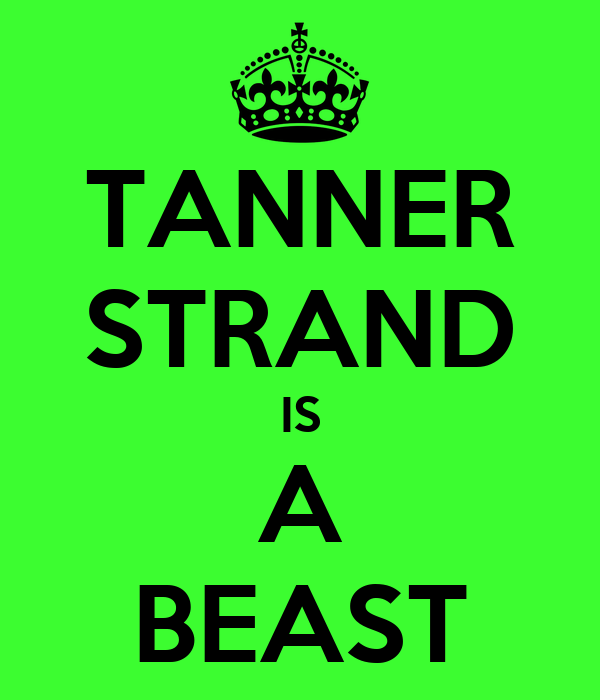 TANNER STRAND IS A BEAST