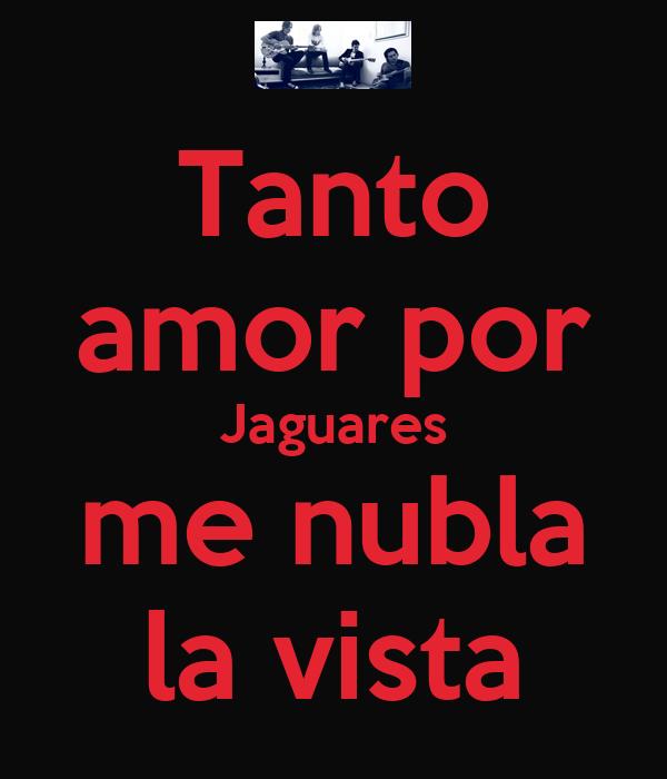 Tanto amor por Jaguares me nubla la vista