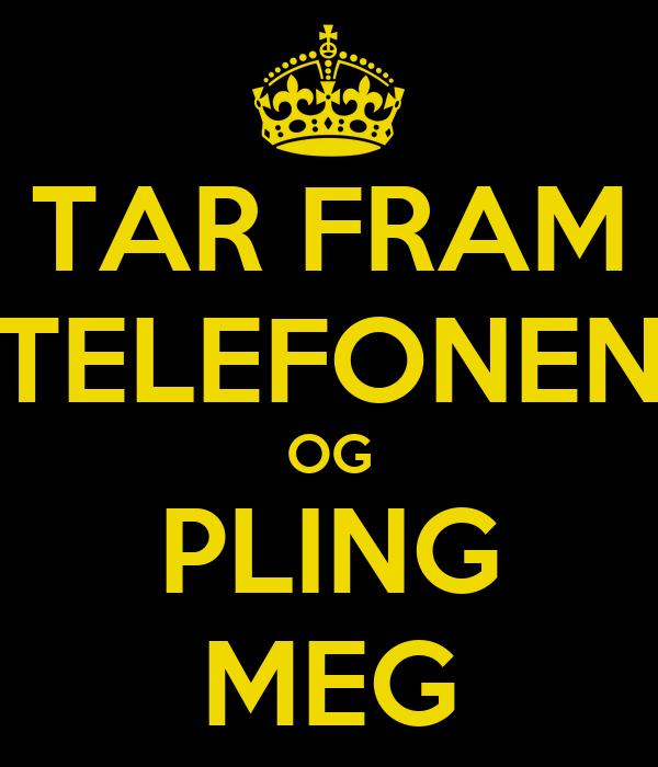 TAR FRAM TELEFONEN OG PLING MEG