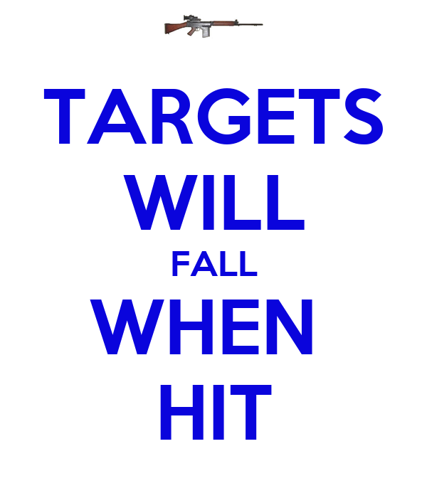 TARGETS WILL FALL WHEN  HIT