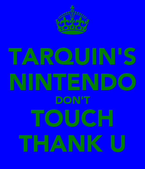 TARQUIN'S NINTENDO DON'T TOUCH THANK U