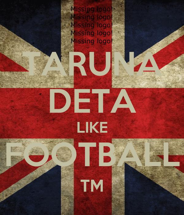 TARUNA DETA LIKE FOOTBALL ™