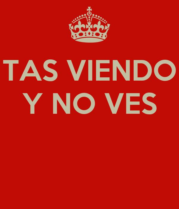 TAS VIENDO Y NO VES