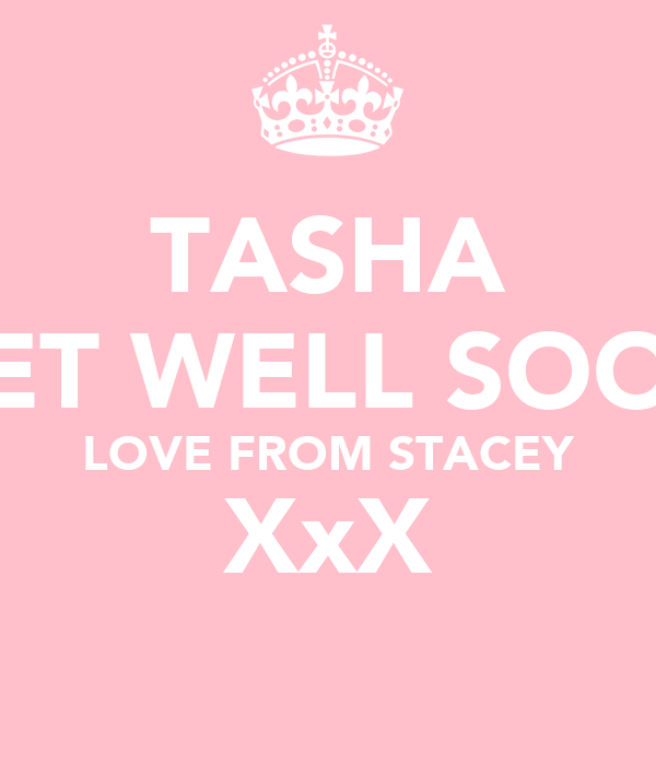 TASHA GET WELL SOON LOVE FROM STACEY XxX