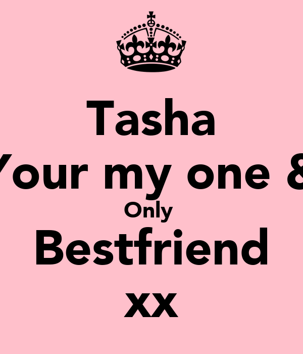 Tasha Your my one & Only  Bestfriend xx