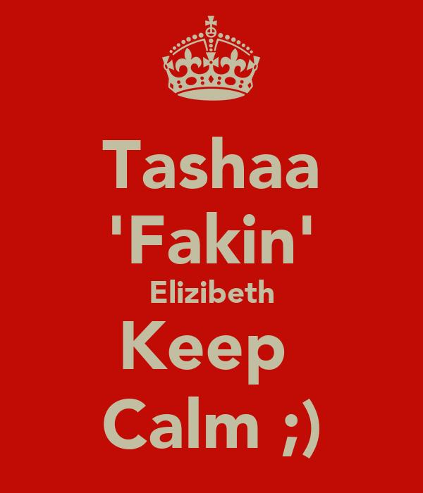 Tashaa 'Fakin' Elizibeth Keep  Calm ;)
