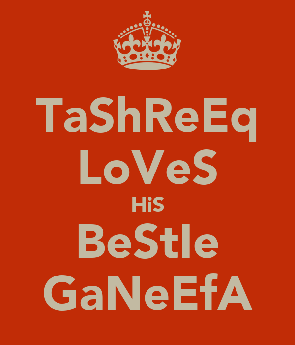 TaShReEq LoVeS HiS BeStIe GaNeEfA