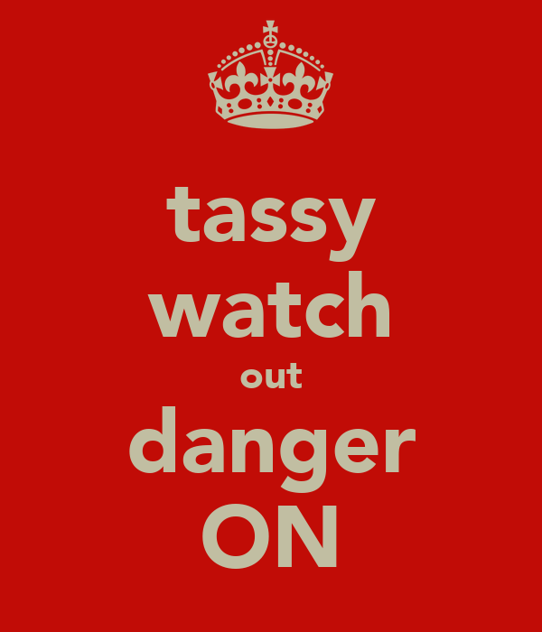 tassy watch out danger ON