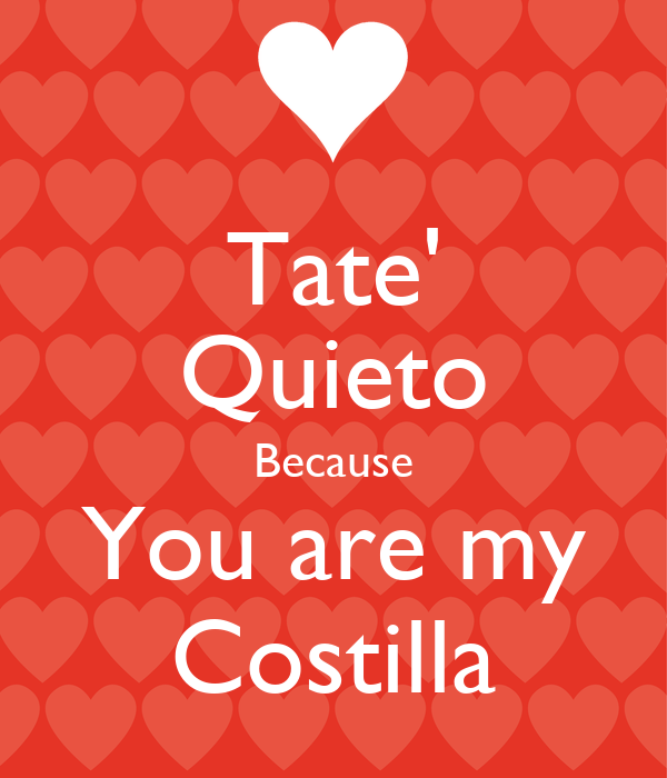 Tate' Quieto Because You are my Costilla
