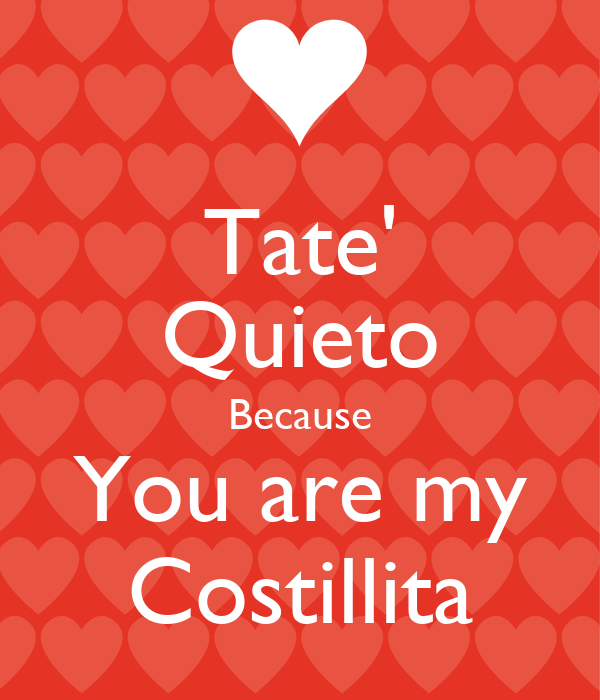 Tate' Quieto Because You are my Costillita