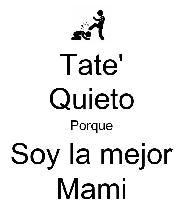 Tate' Quieto Porque Soy la mejor Mami