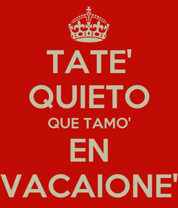 TATE' QUIETO QUE TAMO' EN VACAIONE'