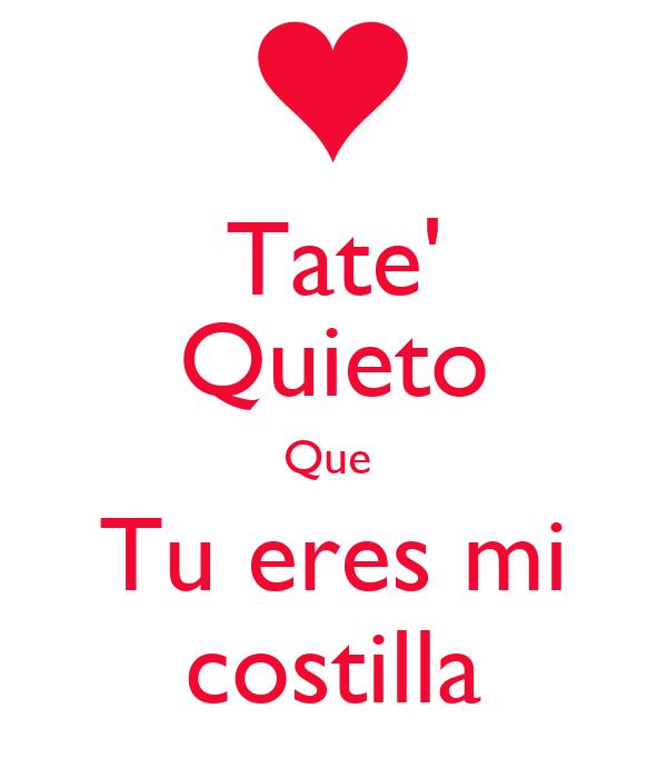 Tate' Quieto Que  Tu eres mi costilla