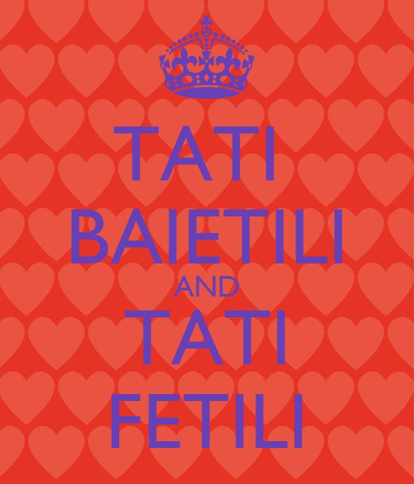 TATI  BAIETILI AND TATI FETILI