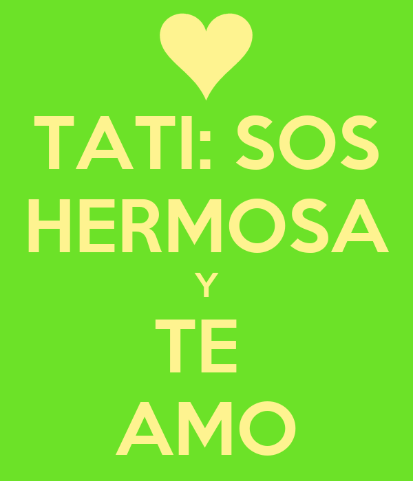 TATI: SOS HERMOSA Y TE  AMO