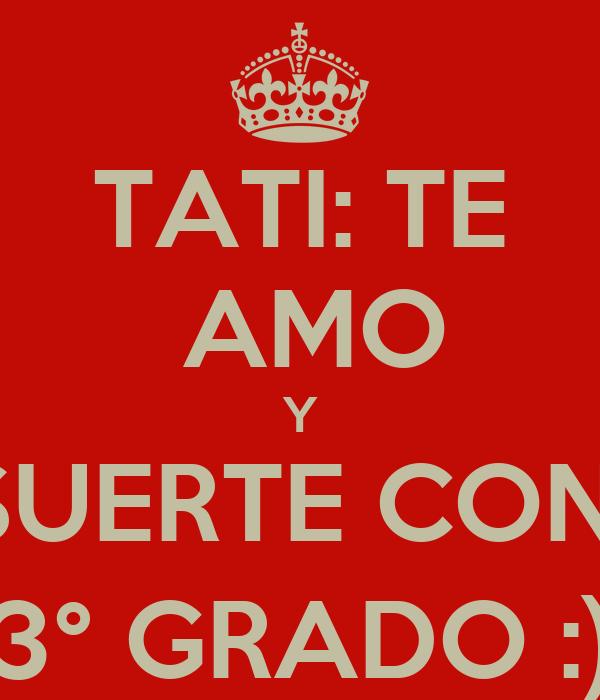 TATI: TE  AMO Y SUERTE CON  3° GRADO :)