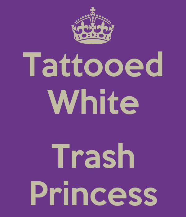 Tattooed white trash princess poster nici keep calm o for Tattooed white trash t shirt