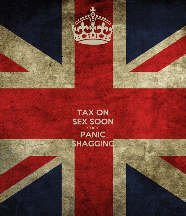 TAX ON SEX SOON START PANIC SHAGGING