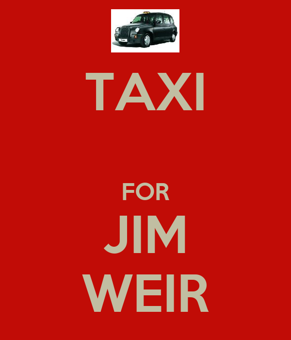 TAXI  FOR JIM WEIR