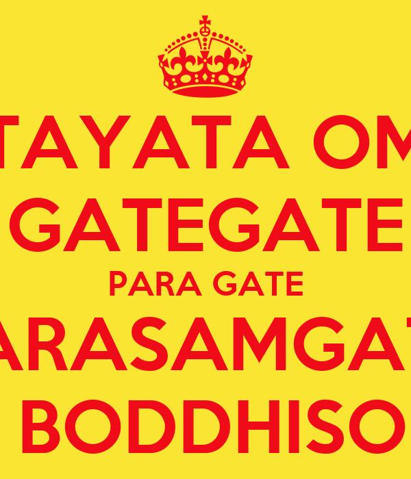 TAYATA OM GATEGATE PARA GATE PARASAMGATE       BODDHISOHA