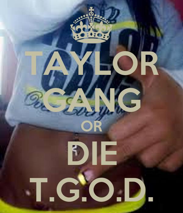 TAYLOR GANG OR DIE T.G.O.D.