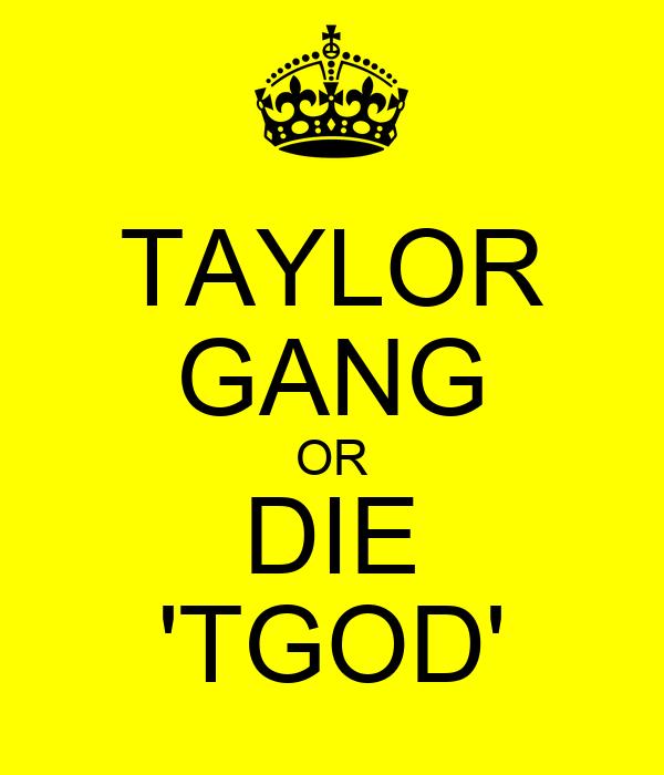 TAYLOR GANG OR DIE 'TGOD'